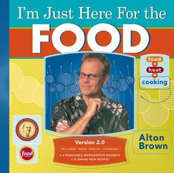 I'm Just Here for the Food: Food + Heat = Cooking 1584790830 Book Cover