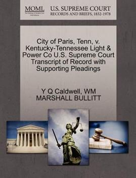 Paperback City of Paris, Tenn, V. Kentucky-Tennessee Light and Power Co U. S. Supreme Court Transcript of Record with Supporting Pleadings Book
