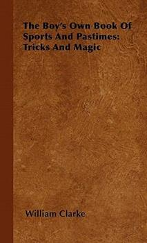 The Boy's Own Book of Sports and Pastimes: Tricks and Magic 1446500594 Book Cover