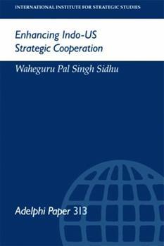 Paperback Enhancing Indo-Us Strategic Cooperation (Adelphi series) Book
