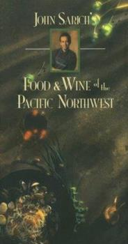 John Sarich's Food & Wine of the Pacific Northwest 0935503110 Book Cover