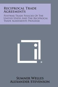 Paperback Reciprocal Trade Agreements : Postwar Trade Policies of the United States and the Reciprocal Trade Agreements Program Book