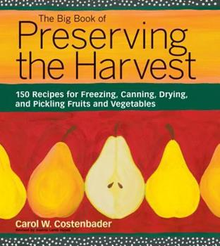 Paperback The Big Book of Preserving the Harvest : 150 Recipes for Freezing, Canning, Drying and Pickling Fruits and Vegetables Book