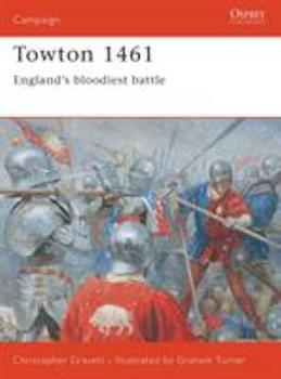 Towton 1461: England's Bloodiest Battle - Book #120 of the Osprey Campaign