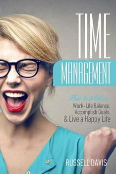 Paperback Time Management: How to Achieve Work-Life Balance, Accomplish Goals, and Live a Happy Life Book