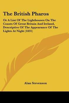 Paperback The British Pharos : Or A List of the Lighthouses on the Coasts of Great Britain and Ireland, Descriptive of the Appearance of the Lights at Night (183 Book