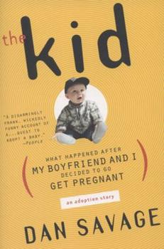 The Kid: What Happened After My Boyfriend and I Decided to Go Get Pregnant 0525945253 Book Cover