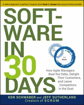 Software in 30 Days: How Agile Managers Beat the Odds, Delight Their Customers, and Leave Competitors in the Dust 1118206665 Book Cover