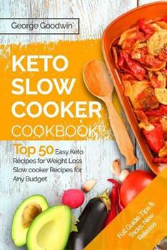 Paperback The Keto Slow Cooker Cookbook : Top 50 Easy Keto Recipes for Weight Loss Slow Cooker Recipes for Any Budget Book