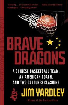 Brave Dragons: A Chinese Basketball Team, an American Coach, and Two Cultures Clashing 0307473368 Book Cover