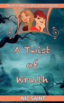 A Twist of Wraith - Book #4 of the Mysteries of Bell & Whitehouse