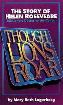 Though Lions Roar: The Story of Helen Roseveare : Missionary Doctor to the Congo (Faith's Adventurers) 0875086632 Book Cover