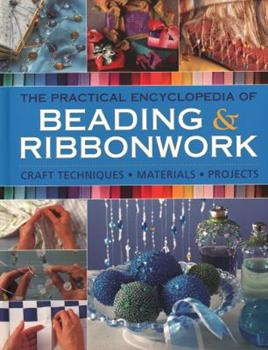 The Practical Encyclopedia of Beading & Ribbonwork: Craft Techniques - Materials - Projects 0754834409 Book Cover