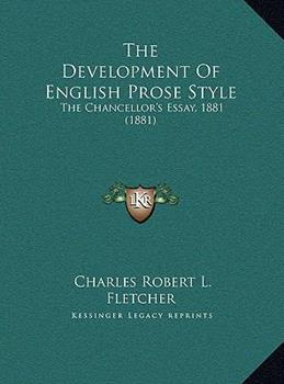 Hardcover The Development of English Prose Style : The Chancellor's Essay, 1881 (1881) Book