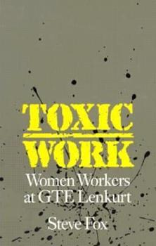 Toxic Work: Women Workers at Gte Lenkurt (Labor & Social Change) - Book  of the Labor and Social Change
