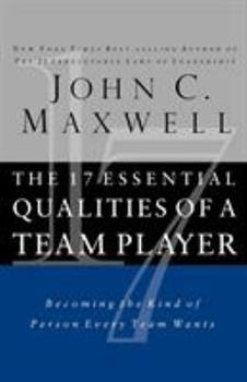The 17 Essential Qualities of a Team Player: Becoming the Kind of Person Every Team Wants 0785263136 Book Cover