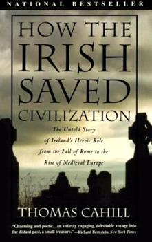 Paperback How the Irish Saved Civilization : The Untold Story of Ireland's Heroic Role from the Fall of Rome to the Rise of Medieval Europe Book