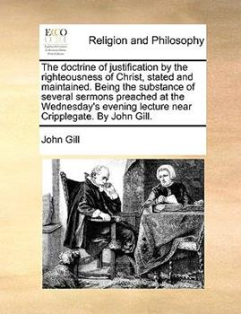 Paperback The Doctrine of Justification by the Righteousness of Christ, Stated and Maintained Being the Substance of Several Sermons Preached at the Wednesday' Book