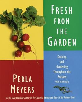 Fresh from the Garden: Cooking and Gardening Throughout the Seasons with 250 Recipes 0517593572 Book Cover