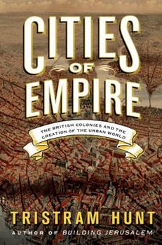 Hardcover Cities of Empire: The British Colonies and the Creation of the Urban World Book