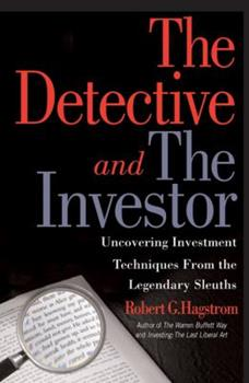 The Detective and the Investor: Uncovering Investment Techniques from the Legendary Sleuths 1587991837 Book Cover