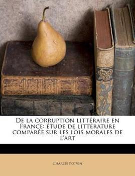 Paperback De la Corruption Litt?raire en France : ?tude de litt?rature compar?e sur les lois morales de L'art Book