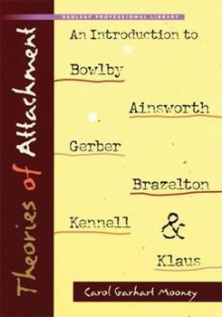 Theories of Attachment: An Introduction to Bowlby, Ainsworth, Gerber, Brazelton, Kennell, and Klause 1933653388 Book Cover