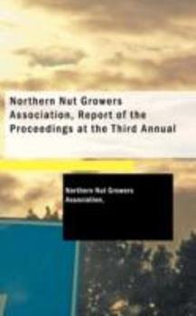 Paperback Northern Nut Growers Association, Report of the Proceedings at the Third Annual Book