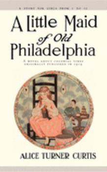 A Little Maid of Old Philadelphia 1557093253 Book Cover