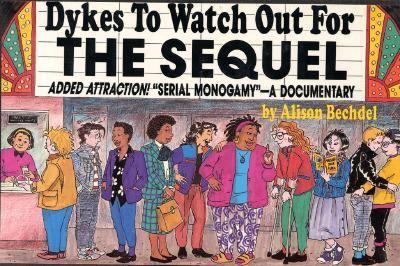"""Dykes to Watch Out for: The Sequel : Added Attraction! """"Serial Monogamy"""" : A Documentary"""