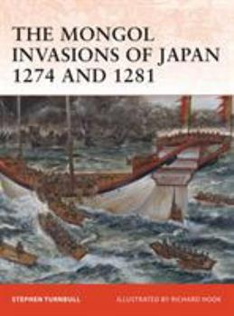 The Mongol Invasions of Japan 1274 and 1281 - Book #217 of the Osprey Campaign