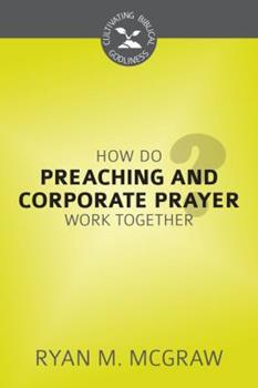 How Do Preaching and Corporate Prayer Work Together? - Book  of the Cultivating Biblical Godliness