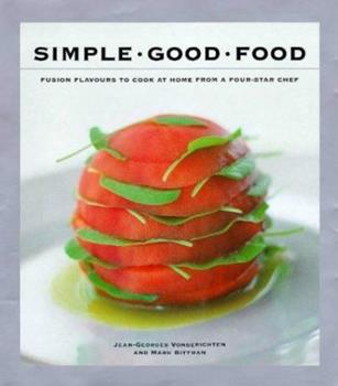 Simple Good Food : Fusion Flavours to Cook at Home with a Four-star Chef 1856263436 Book Cover