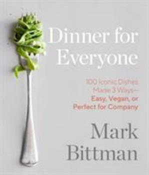 Dinner for Everyone: 100 Iconic Dishes Made 3 Ways--Easy, Vegan, or Perfect for Company: A Cookbook 0385344767 Book Cover