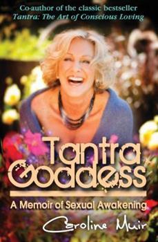 Tantra Goddess: A Memoir of Sexual Awakening 0982324685 Book Cover