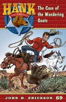 The Case of the Wandering Goats - Book #69 of the Hank the Cowdog
