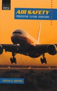 Air Safety: Preventing Future Disasters (Issues in Focus) 0766011089 Book Cover
