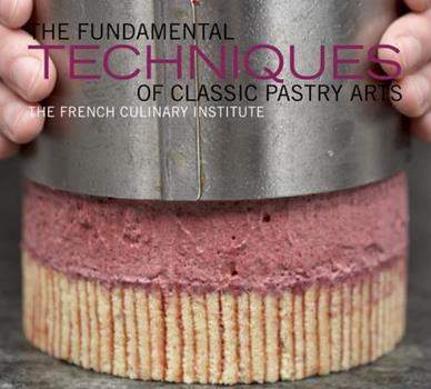 The Fundamental Techniques of Classic Pastry Arts 1584798033 Book Cover
