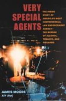 Very Special Agents: The Inside Story of America's Most Controversial Law Enforcement Agency-The Bureau of Alcohol, Tobacco & Firearms 0252070259 Book Cover