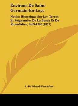 Hardcover Environs de Saint-Germain-en-Laye : Notice Historique Sur les Terres et Seigneuries de la Borde et de Montdidier, 1489-1780 (1877) Book