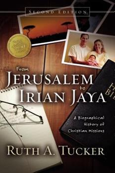 From Jerusalem to Irian Jaya: A Biographical History of Christian Missions 0310459311 Book Cover