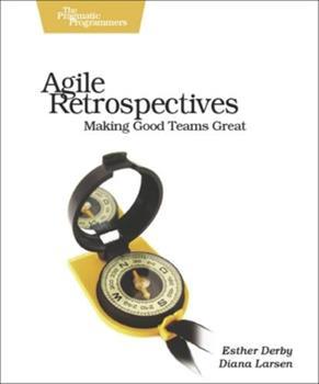 Agile Retrospectives: Making Good Teams Great 0977616649 Book Cover