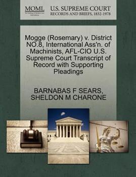 Paperback Mogge V. District No. 8, International Ass'N. of MacHinists, Afl-Cio U. S. Supreme Court Transcript of Record with Supporting Pleadings Book