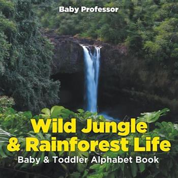 Paperback Wild Jungle & Rainforest Life- Baby & Toddler Alphabet Book