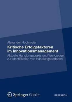 Paperback Kritische Erfolgsfaktoren Im Innovationsmanagement: Aktuelle Handlungspraxis Und Werkzeuge Zur Identifikation Von Handlungsbedarfen [German] Book