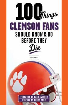 100 Things Clemson Fans Should Know & Do Before They Die 1600789978 Book Cover