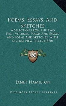 Hardcover Poems, Essays, and Sketches : A Selection from the Two First Volumes, Poems and Essays and Poems and Sketches, with Several New Pieces (1870) Book
