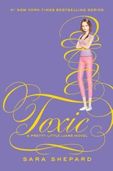 Toxic - Book #15 of the Pretty Little Liars