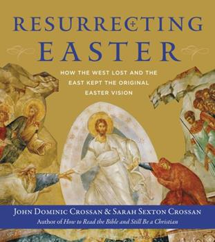 Resurrecting Easter: How the West Lost and the East Kept the Original Easter Vision 0062434187 Book Cover