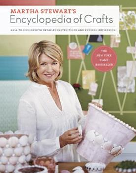 Martha Stewart's Encyclopedia of Crafts: An A-to-Z Guide with Detailed Instructions and Endless Inspiration 0307450570 Book Cover